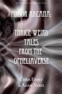 Major Arcana: Thrice Weird Tales from the Opheliaverse