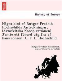 Na Gra Blad AF Rutger Fredrik Hochschilds Anteckningar, (Armfeltska Konspirationen) Jemte Ett Fo Rord Utgifna AF Hans Sonson, C. F. L. Hochschild.
