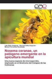 Nosema Ceranae, Un Patogeno Emergente En La Apicultura Mundial