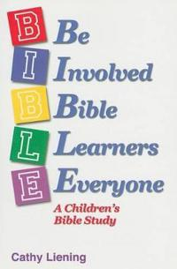 B.I.B.L.E. Be Involved Bible Learners Everyone: A Children's Bible Study