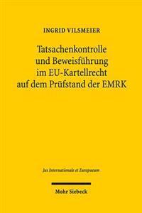 Tatsachenkontrolle Und Beweisfuhrung Im Eu-kartellrecht Auf Dem Prufstand Der Emrk