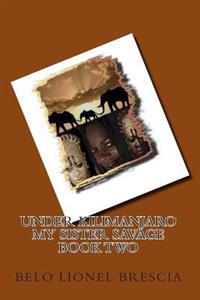Under Kilimanjaro My Sister Savage Book Two