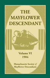 The Mayflower Descendant, Volume 6, 1904