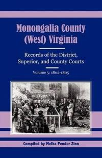 Monongalia County West Virginia Records of District Superior and County Courts 1801-1805