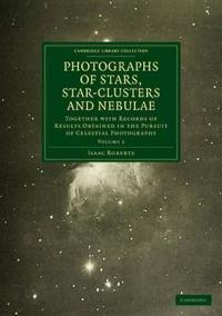 The The Works of Thomas Carlyle Photographs of Stars, Star-Clusters and Nebulae