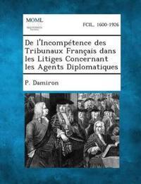 de L'Incompetence Des Tribunaux Francais Dans Les Litiges Concernant Les Agents Diplomatiques