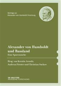 Alexander Von Humboldt Und Russland: Eine Spurensuche