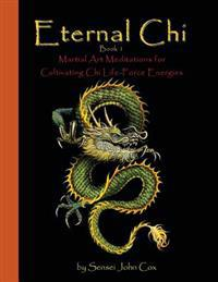 Eternal Chi: Martial Art Meditations for Cultivating Chi Life Force Energies