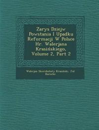 Zarys Dziej¿w Powstania I Upadku Reformacji W Polsce Hr. Walerjana Krasinskiego, Volume 2, Part 2