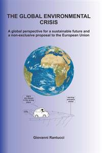 The Global Environmental Crisis: A Global Perspective for a Sustainable Future and a Non-Exclusive Proposal to the European Union