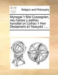 Mynegai 'r Bibl Cyssegrlan, Neu Hanes y Pethau Hynottaf Yn Llyfrau 'r Hen Destament A'r Newydd; ...