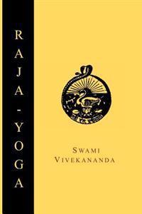 Raja-Yoga; Or, Conquering the Internal Nature