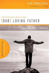 Our Loving Father: Enjoying God's Embrace