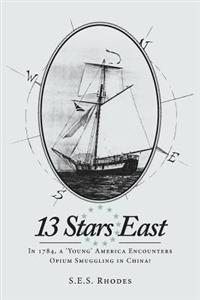 13 Stars East: In 1784, a 'Young' America Encounters Opium Smuggling in China!