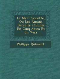 La M¿re Coquette, Ou Les Amans Brouill¿s: Com¿die En Cinq Actes Et En Vers