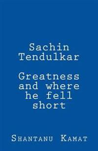 Sachin Tendulkar. Greatness and Where He Fell Short.