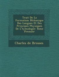 Trait¿ De La Formation M¿chanique Des Langues Et Des Principes Physiques De L'¿tymologie: Tome Premier