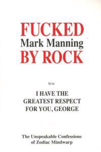 Fucked by Rock B/W I Have the Greatest Respect for You, George: The Unspeakable Confessions of Zodiac Mindwarp