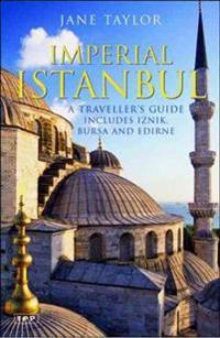Imperial Istanbul: A Traveller's Guide: Includes Iznik, Bursa and Edirne