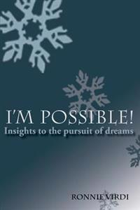 I'm Possible! Insights to the Pursuit of Dreams