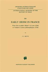 Early Deism in France: From the So-Called 'Deistes' of Lyon (1564) to Voltaire's 'Lettres Philosophiques' (1734)