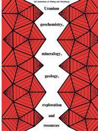 Uranium Geochemistry, Mineralogy, Geology, Exploration and Resources