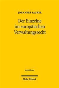 Der Einzelne Im Europaischen Verwaltungsrecht: Die Institutionelle Ausdifferenzierung Der Verwaltungsorganisation Der Europaischen Union in Individuel