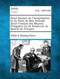 Droit Romain de L'Acceptilation Et Du Pacte de Non Petendo Droit Francais Des Moyens D'Acquerir Ou de Recouvrer La Qualite de Francais.