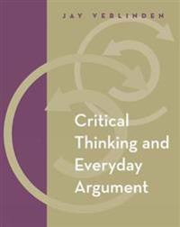 Critical Thinking and Everyday Argument (with InfoTrac (R))