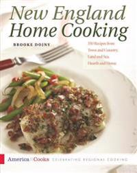 New England Home Cooking: 350 Recipes from Town and Country, Land and Sea, Hearth and Home