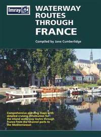 Waterway Routes Through France Map: Comprehensive Planning Maps with Detailed Cruising Information for the Inland Waterway Routes Through France from