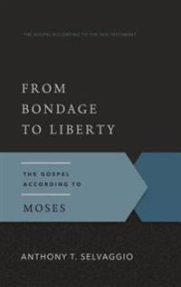 From Bondage to Liberty