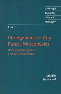 Kant: Prolegomena to Any Future Metaphysics: With Selections from the Criti