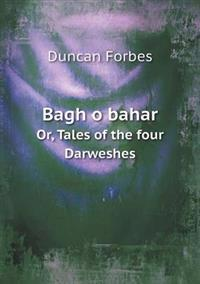 Bagh O Bahar Or, Tales of the Four Darweshes