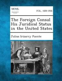 The Foreign Consul His Juridical Status in the United States