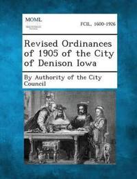 Revised Ordinances of 1905 of the City of Denison Iowa