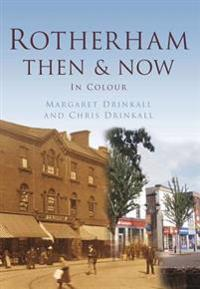 Rotherham Then & Now: In Colour