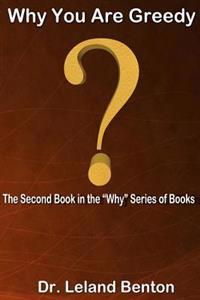 Why You Are Greedy: The Second Book in the Why Series of Books