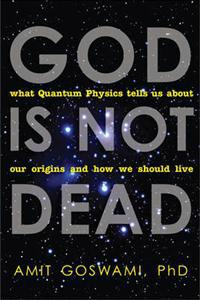 God is not dead - what quantum physics tells us about our origins and how w