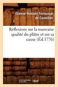R�flexions Sur La Mauvaise Qualit� Du Pl�tre Et Sur Sa Cause (�d.1776)