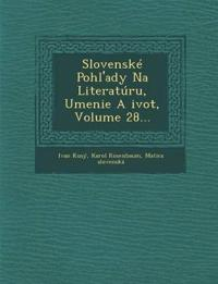 Slovenské Pohl'ady Na Literatúru, Umenie A ¿ivot, Volume 28...