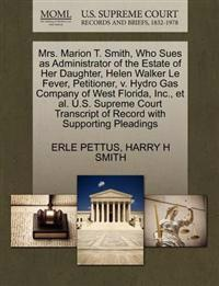 Mrs. Marion T. Smith, Who Sues as Administrator of the Estate of Her Daughter, Helen Walker Le Fever, Petitioner, V. Hydro Gas Company of West Florida, Inc., Et Al. U.S. Supreme Court Transcript of Record with Supporting Pleadings