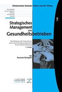 Strategisches Management Von Gesundheitsbetrieben: Grundlagen Und Instrumente Einer Entwicklungsorientierten Unternehmensführung