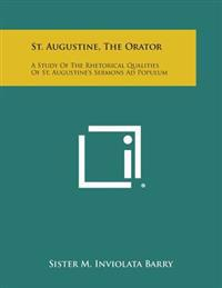 St. Augustine, the Orator: A Study of the Rhetorical Qualities of St. Augustine's Sermons Ad Populum