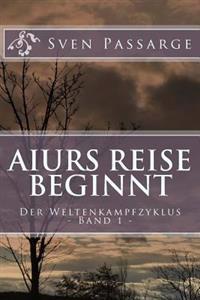Aiurs Reise Beginnt: Der Weltenkampfzyklus Band 1