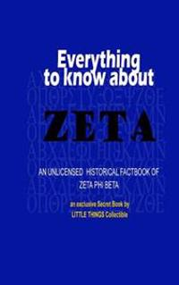 Everything to Know about Zeta: An Unlicensed Historical Factbook of Zeta Phi Beta