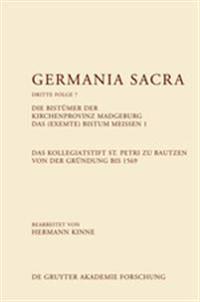 Die Bistümer Der Kirchenprovinz Magdeburg. Das (Exemte) Bistum Meißen 1. Das Kollegiatstift St. Petri Zu Bautzen Von Der Gründung Bis 1569