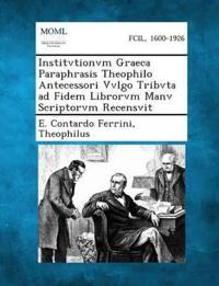 Institvtionvm Graeca Paraphrasis Theophilo Antecessori Vvlgo Tribvta Ad Fidem Librorvm Manv Scriptorvm Recensvit