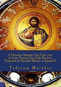 A Christmas Maradas: Una Colec Ción de Letras Poéticas Para Cada Día de la Temporada de Navidad: Edición En Español (C)