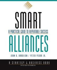 Smart Alliances: A Practical Guide to Repeatable Success